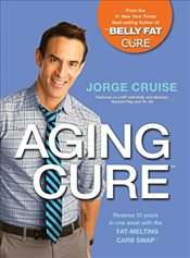 Aging Cure : Reverse 10 Years in One Week with the Fat-Melting Carb Swap  - Cruise, Jorge