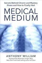 Medical Medium : Secrets Behind Chronic and Mystery Illness and How to Finally Heal - William, Anthony