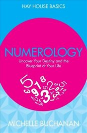 Numerology : Discover Your Future, Life Purpose and Destiny from Your Birth Date and Name  - Buchanan, Michelle