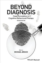 Beyond Diagnosis : Case Formulation in Cognitive Behavioural Therapy - Bruch, Michael