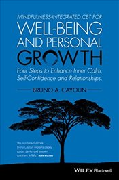 Mindfulness-Integrated CBT for Well-Being and Personal Growth: Four Steps to Enhance Inner Calm, Sel - Cayoun, Bruno A.