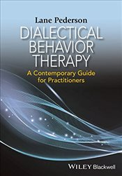 Dialectical Behavior Therapy : A Contemporary Guide for Practitioners - Pederson, Lane D.