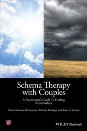 Schema Therapy with Couples : A Practitioners Guide to Healing Relationships - Simeone-DiFrancesco, Chiara