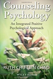 Counseling Psychology : An Integrated Positive Psychological Approach - Chao, Ruth Chu-Lien