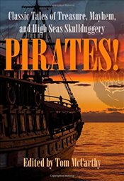 Pirates! : Classic Tales of Treasure, Mayhem, and High Seas Skullduggery - McCarthy, Tom