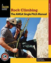 Rock Climbing : The AMGA Single Pitch Manual   - Gaines, Bob