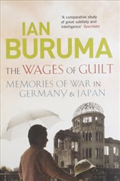 Wages of Guilt : Memories of War in Germany and Japan - Buruma, Ian