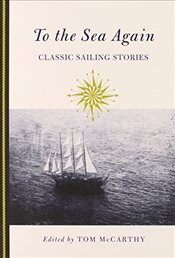 To the Sea Again : Classic Sailing Stories - McCarthy, Tom