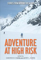Adventure at High Risk : Stories from Around the Globe - Burns, Cameron