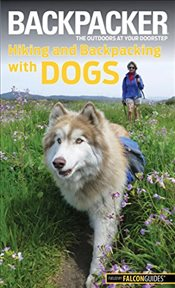 Backpacker Magazines Hiking and Backpacking with Dogs   - Mullally, Linda