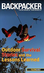 Backpacker Magazines Outdoor Survival Stories and the Lessons Learned   - Absolon, Molly
