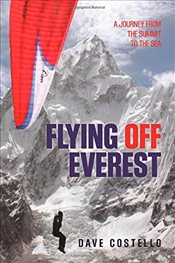Flying off Everest : A Journey from the Summit to the Sea - Costello, Dave