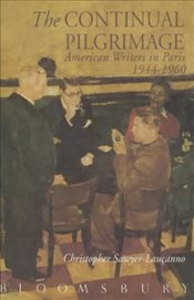 Continual Pilgrimage : American Writers in Paris 1944-1960 - Sawyer-Laucanno, Christopher