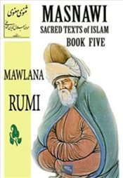 Masnawi Sacred Texts of Islam : Book Five - Rumi, Mevlana Celaleddin
