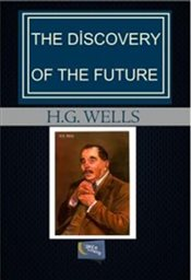 Discovery of the Future - Wells, H. G.