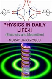 Physics in Daily Life 2 : Electricity and Magnetism - Uhrayoğlu, Murat