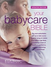 Your Babycare Bible, The most authoritative and up-to-date source book on caring for babies from bir - Waterston, Tony