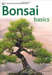 Bonsai Basics: A Comprehensive Guide to Care and Cultivation (Pyramids) - Lewis, Colin