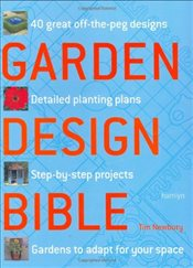 Garden Design Bible: 40 great off-the-peg designs - Detailed planting plans - Step-by-step projects  - NEWBURY, TIM