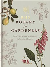 RHS Botany for Gardeners: The Art and Science of Gardening Explained & Explored - Hodge, Geoff
