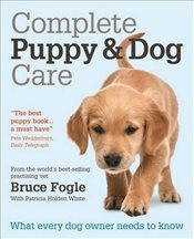 Complete Puppy & Dog Care: What every dog owner needs to know - Fogle, Dr Bruce