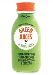 Green Juices & Smoothies: 66 recipes and a detox programme - Green, Fern