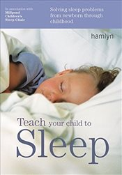Teach Your Child to Sleep: Solving Sleep Problems from Newborn Through Childhood (Hamlyn Health) - Clinic, Millpond Sleep