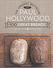 100 Great Breads : The Original Bestseller - Hollywood, Paul