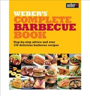 Webers Complete Barbecue BookStep-by-step Advice and Over 150 Delicious Barbecue Recipes - Purviance, Jamie