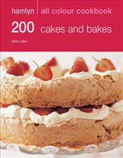 200 Cakes & Bakes: Hamlyn All Colour Cookbook: Over 200 Delicious Recipes and Ideas - Lewis, Sara
