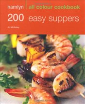 200 Easy Suppers: Hamlyn All Colour Cookbook: Over 200 Delicious Recipes and Ideas - McAuley, Jo