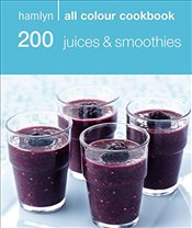 200 Juices & Smoothies: Hamlyn All Colour Cookbook: 200 Juices and Smoothies - Cookbooks, Hamlyn