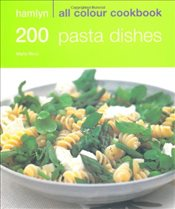 200 Pasta Dishes: Hamlyn All Colour Cookbook: Over 200 Delicious Recipes and Ideas - Filippelli, Marina