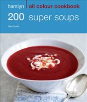 200 Super Soups: Hamlyn All Colour Cookbook - Lewis, Sara