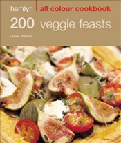 200 Veggie Feasts: Hamlyn All Colour Cookbook - Pickford, Louise