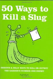50 Ways to Kill a Slug (Gardening) - Ford, Sarah