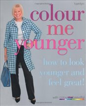 Colour Me Younger: How to look younger and feel great (Colour Me Beautiful) - Colour Me Beautiful Ltd.