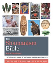 Shamanism Bible: The definitive guide to Shamanic thought and practice (Godsfield Bibles) - Matthews, John