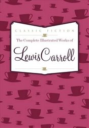 Complete Illustrated Works of Lewis Carroll - Carroll, Lewis