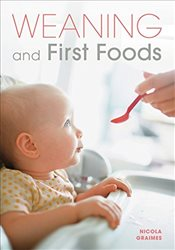 Weaning and First Foods - Graimes, Nicola