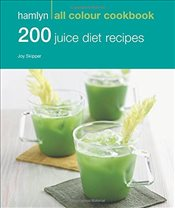 200 Juice Diet Recipes: Hamlyn All Colour Cookbook - Skipper, Joy