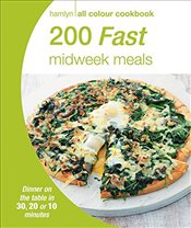 200 Fast Midweek Meals: Hamlyn All Colour Cookbook -