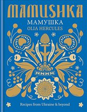 Mamushka: Recipes from Ukraine & beyond - Hercules, Olia