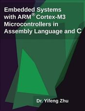 Embedded Systems with Arm Cortex-M3 Microcontrollers in Assembly Language and C - Zhu, Yifeng