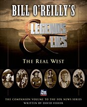 Bill OReillys Legends and Lies : The Real West - OReilly, Bill