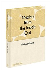 Mexico from the Inside Out - Olvera, Enrique