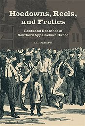 Hoedowns, Reels, and Frolics : Roots and Branches of Southern Appalachian Dance  - Jamison, Phil