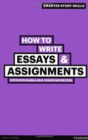 How to Write Essays & Assignments - Weyers, Jonathan
