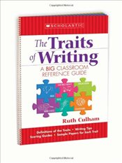 Traits of Writing : A Big Classroom Reference Guide - Culham, Ruth