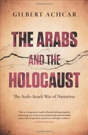 Arabs and the Holocaust : The Arab-Israeli War of Narratives - Achcar, Gilbert